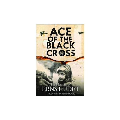 Ace Of The Black Cross : The Memoirs Of Ernst Udet (9781848327085)