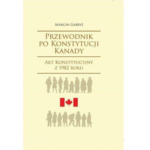 Przewodnik po Konstytucji Kanady, Marcin Gabryś