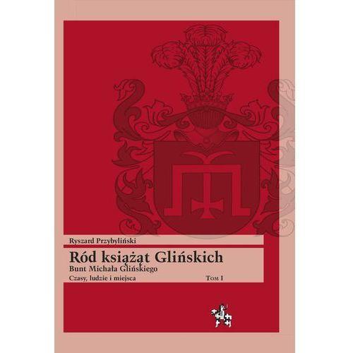 Ród książąt Glińskich Tom 1 - Przybyliński Ryszard DARMOWA DOSTAWA KIOSK RUCHU, Ryszard Przybyliński