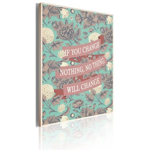 Obraz - If you change nothing, nothing will change. bogata chata