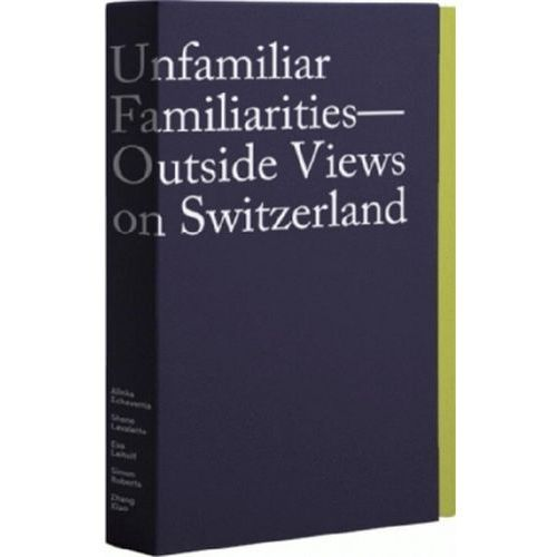 Unfamiliar Familiarities - Outside Views on Switzerland, 6 Booklets Pfrunder, Peter