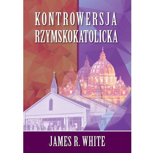 Kontrowersja Rzymskokatolicka - White James R., oprawa miękka