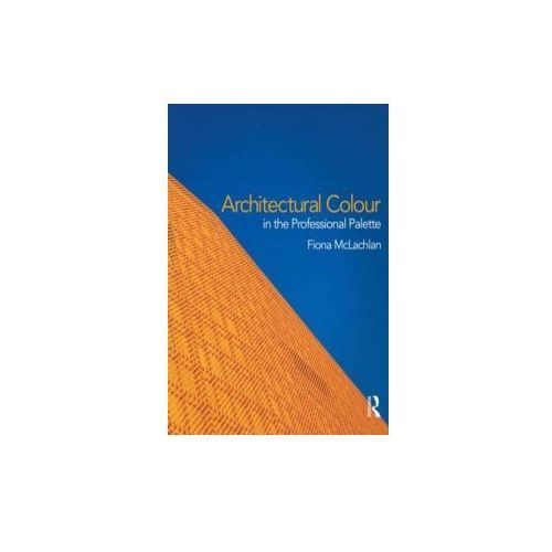 Architectural Colour in the Professional Palette (9780415597098)