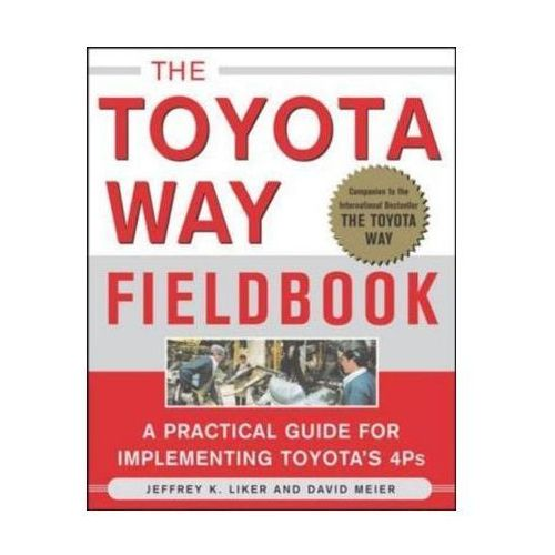 The Toyota Way Fieldbook: A Practical Guide for Implementing Toyota's 4Ps, Jeffrey K. Liker David Meier