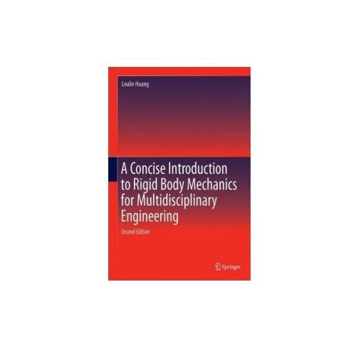 A Concise Introduction to Rigid Body Mechanics for Multidisciplinary Engineering (9783319450407)
