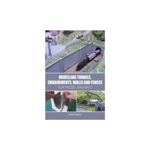 Modelling Tunnels, Embankments, Walls and Fences for Model Railways (9781785003288)