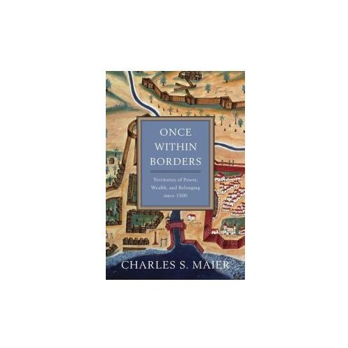 Once Within Borders: Territories of Power, Wealth, and Belonging Since 1500 (9780674059788)