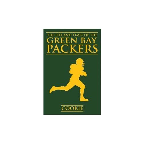 Life and Times of the Green Bay Packers