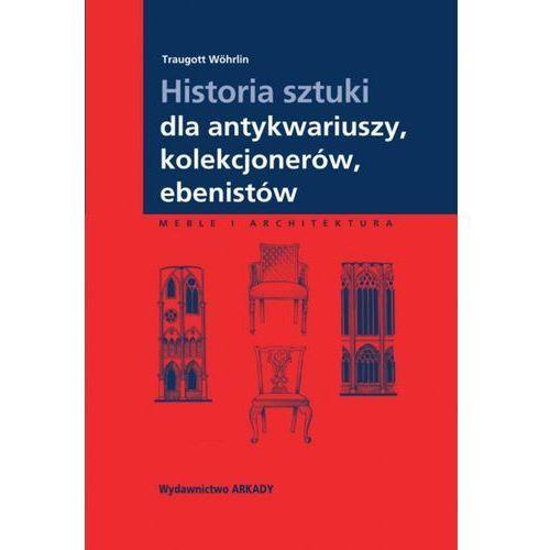 Historia sztuki dla antykwariuszy kolekcjonerów ebenistów, Wydawnictwo Arkady