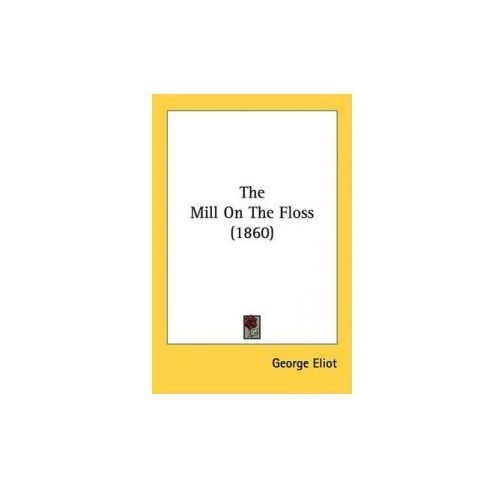 Mill On The Floss (1860) (9781437147209)