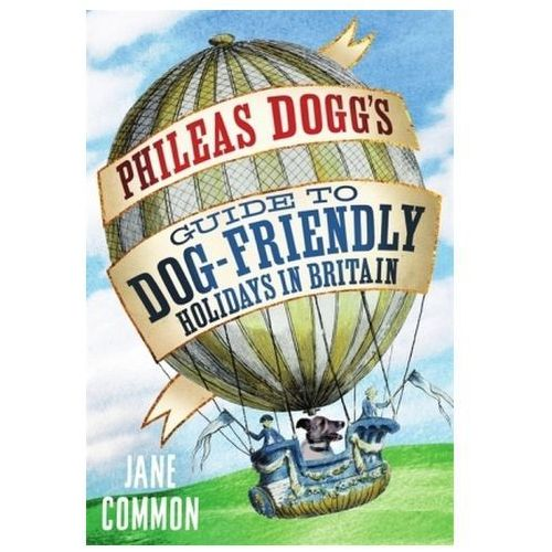 Phileas Dogg's Guide to Dog Friendly Holidays in Britain (9781472112606)