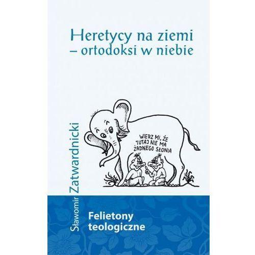 Heretycy na ziemi - ortodoksi w niebie - Sławomir Zatwardnicki, Dehon