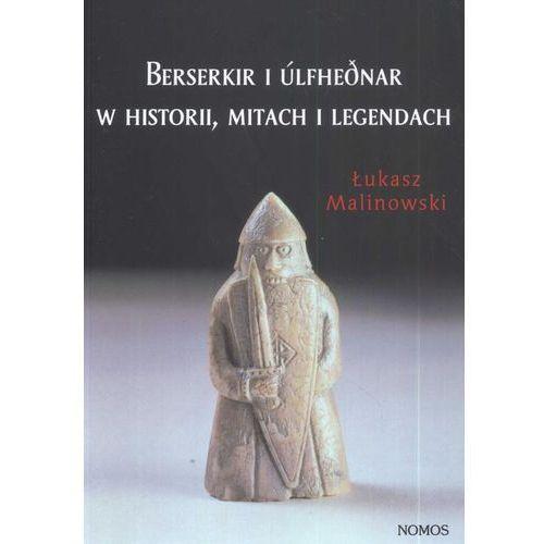 Berserkir i Ulfhednar w historii mitach i legendach - Łukasz Malinowski (9788376882642)
