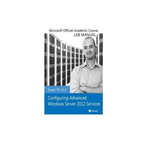 Exam 70-412 Configuring Advanced Windows Server 2012 Services Lab Manual (9781118550847)