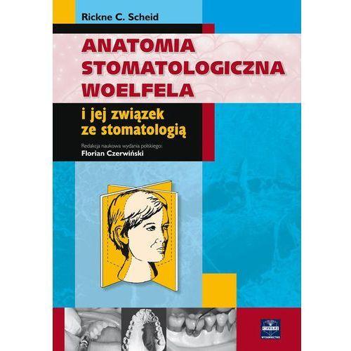 Anatomia stomatologiczna Woelfela i jej związek ze stomatologią (9788360608524)