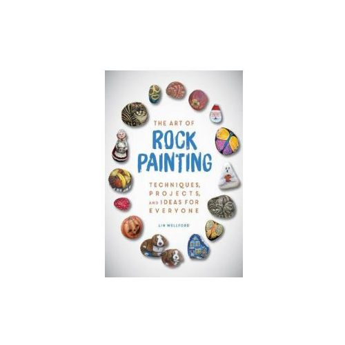 The Art of Rock Painting: Techniques, Projects, and Ideas for Everyone (9781631582943)