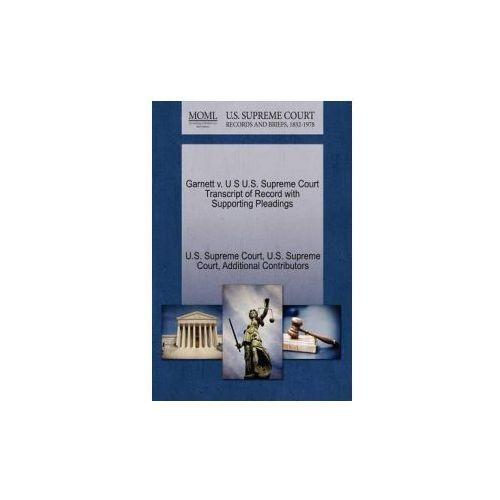 Garnett V. U S U.S. Supreme Court Transcript of Record with Supporting Pleadings (9781270199717)