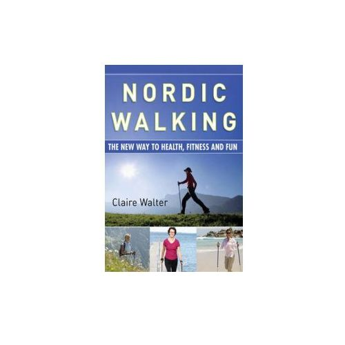 Nordic Walking: The Complete Guide to Health, Fitness, and Fun