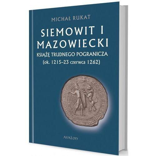Siemowit I Mazowiecki. Książę trudnego pogranicza, Michał Rukat