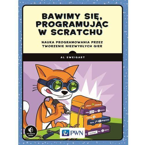 Bawimy się, programując w scratchu. Nauka programowania przez tworzenie niezwykłych gier - AL SWEIGART (9788301196462)