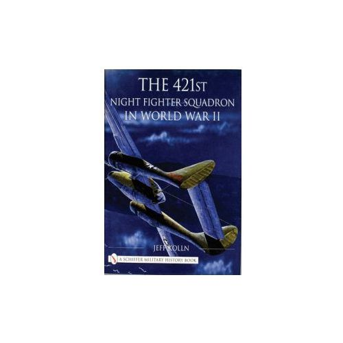 The 421st Night Fighter Squadron In World War II (9780764313066)