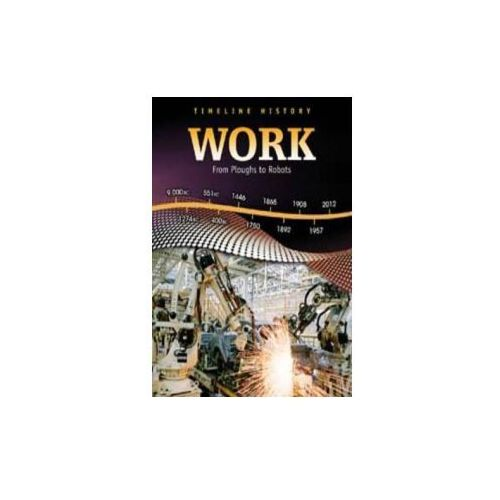 Timeline History: Work: From Ploughs to Robots (9780431025636)