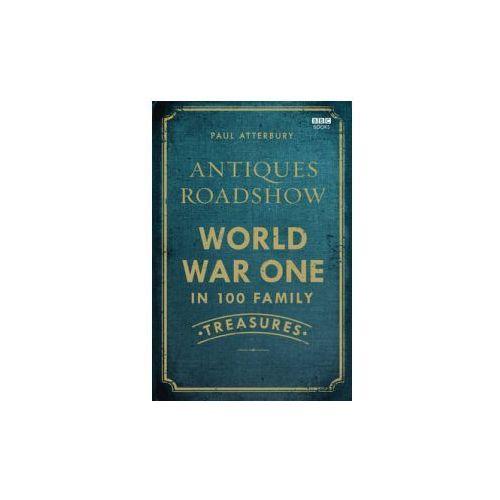 Antiques Roadshow: World War I In 100 Family Treasures (9781849907262)