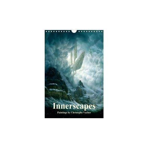 INNERSCAPES Fantasy Paintings by Christophe Vacher (Wall Calendar 2017 DIN A4 Portrait)