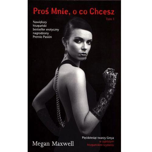 Proś Mnie, o co chcesz. Tom 1 - Megan Maxwell (272 str.)