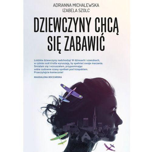 Dziewczyny chcą się zabawić. Tom 1 - Adrianna Michalewska, Izabela Szolc (EPUB) (9788374959612)