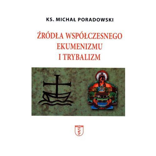 ródła współczesnego ekumenizmu i trybalizm, Michał Poradowski