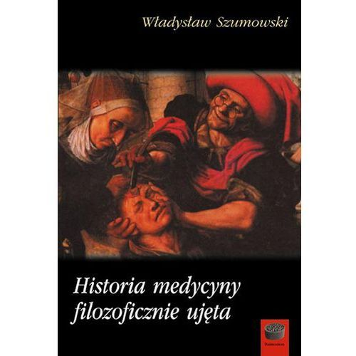 Historia medycyny filozoficznie ujęta - Władysław Szumowski, Ryszard Gryglewski (9788364408427)