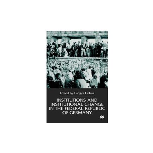 Institutions and Institutional Change in the Federal Republic of Germany (9780333736630)