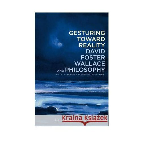 Gesturing Toward Reality: David Foster Wallace and Philosoph (9781441162656)