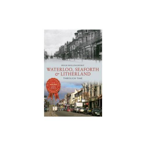 Waterloo, Seaforth & Litherland Through Time (9781445615103)