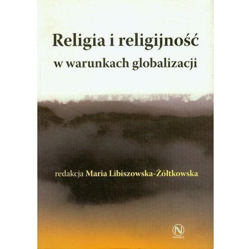 Religia i religijność w warunkach globalizacji - Maria Libiszowska-Żółtkowska (502 str.)