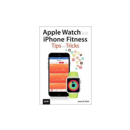 Apple Watch and iPhone Fitness Tips and Tricks (9780789754752)