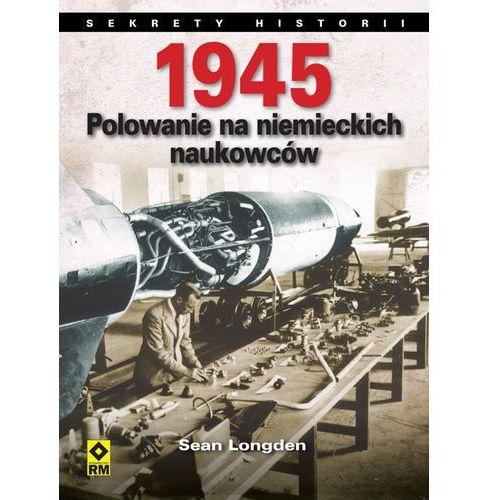 1945 POLOWANIE NA NIEMIECKICH NAUKOWCÓW (9788377730997)