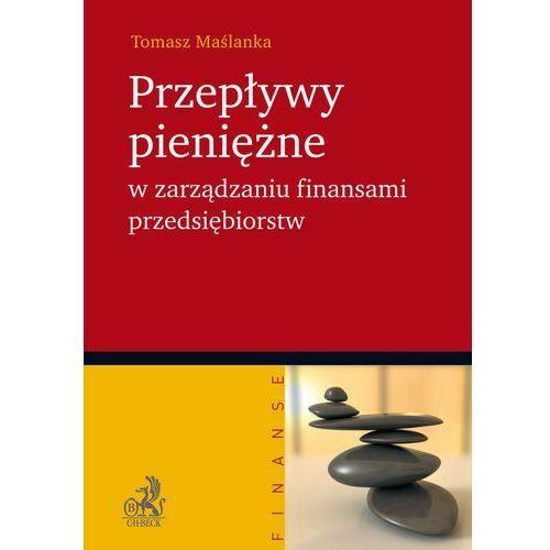 Przepływy pieniężne w zarządzaniu finansami przedsiębiorstw - Tomasz Maślanka (9788325502393)