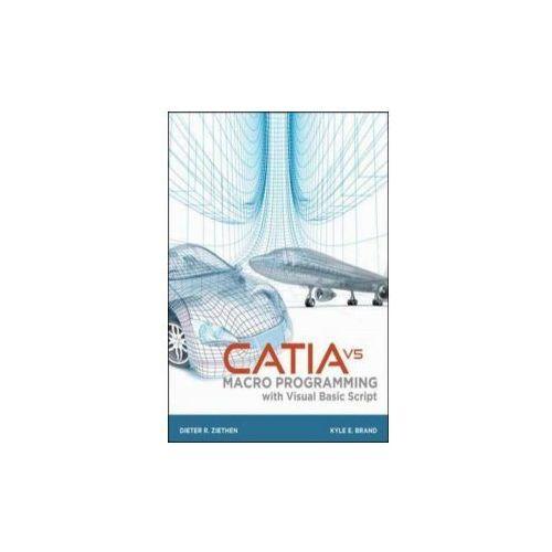 CATIA V5 Macro Programming with Visual Basic Script, Dieter R. Ziethen