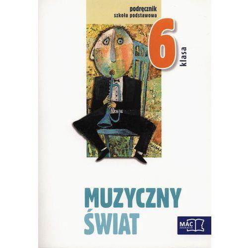 Muzyczny świat. Klasa 6, szkoła podstawowa. Muzyka. Podręcznik + (płyta CD) Wójcik Teresa (128 str.)