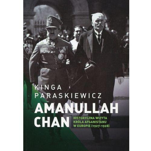 Amanullaha Chan Historyczna wizyta króla Afganistanu w Europie - Wysyłka od 3,99 - porównuj ceny z wysyłką, Paraskiewicz Kinga
