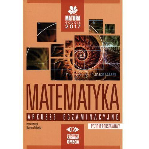 Matematyka Matura 2017. Arkusze egzaminacyjne, poziom podstawowy (9788372676481)