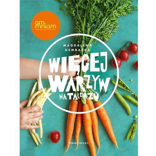 Więcej warzyw na talerzu - Magdalena Gembacka (9788365973702)
