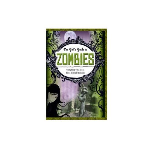 Girls' Guides to Everything Unexplained: Zombies: Everything (9781406242447)