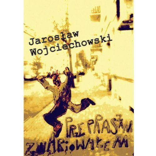 Przepraszam zwariowałem - Jarosław Wojciechowski, Wydawnictwo e-bookowo