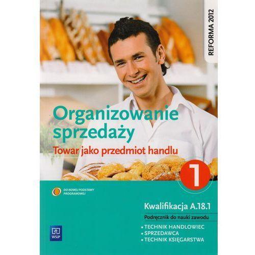 Organizowanie sprzedaży część 1. Towar jako przedmiot handlu 2, rok wydania (2013)