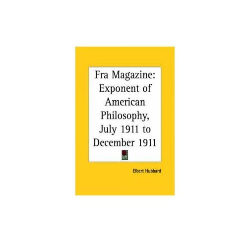 Fra Magazine: Exponent of American Philosophy (July 1911 to December 1911)