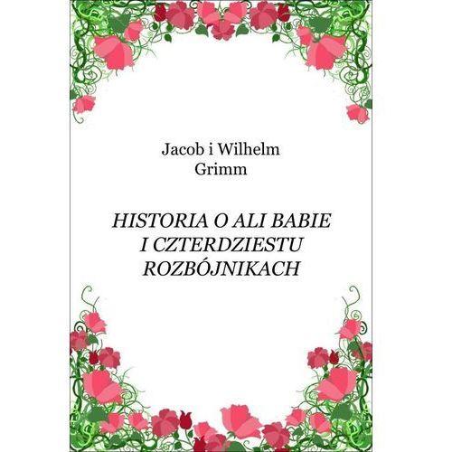 Historia o Ali Babie i czterdziestu rozbójnikach - Jacob Grimm, Wilhelm Grimm