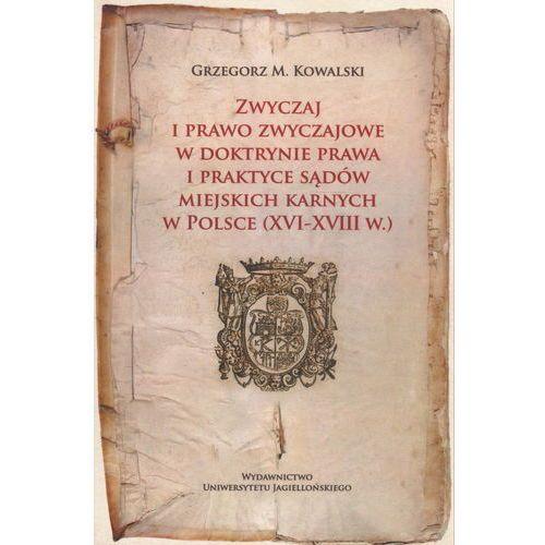 Zwyczaj i prawo zwyczajowe w doktrynie prawa i praktyce sądó miejskich karnych w Polsce XVI-XVIII w. (202 str.)